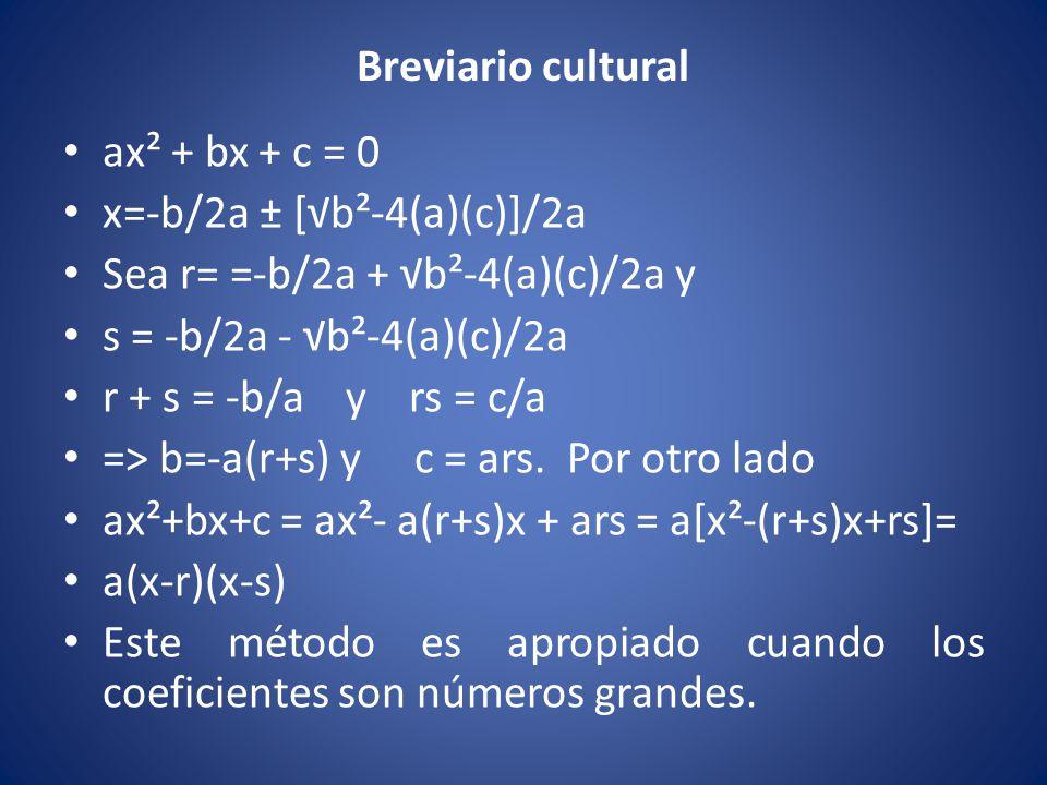 Breviario cultural ax² + bx + c = 0. x=-b/2a ± [√b²-4(a)(c)]/2a. Sea r= =-b/2a + √b²-4(a)(c)/2a y.